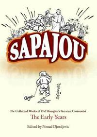Sapajou: The Collected Works of Old Shanghai's Greatest Cartoonist: The Early Years