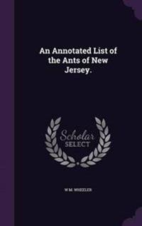 An Annotated List of the Ants of New Jersey.