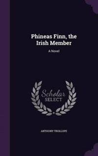 Phineas Finn, the Irish Member