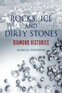 Rocks, Ice and Dirty Stones: Diamond Histories