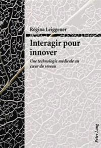Interagir Pour Innover: Une Technologie Medicale Au Coeur Du Reseau