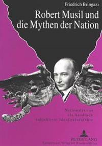 Robert Musil Und Die Mythen Der Nation: Nationalismus ALS Ausdruck Subjektiver Identitaetsdefekte