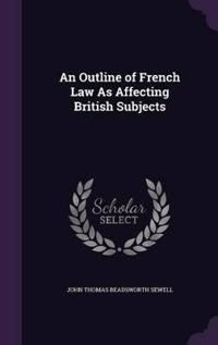An Outline of French Law as Affecting British Subjects