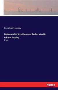Gesammelte Schriften Und Reden Von Dr. Johann Jacoby
