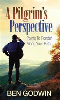 A Pilgrim's Perspective: Points to Ponder Along Your Path