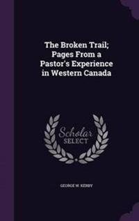 The Broken Trail; Pages from a Pastor's Experience in Western Canada