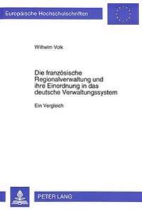 Die Franzoesische Regionalverwaltung Und Ihre Einordnung in Das Deutsche Verwaltungssystem: Ein Vergleich
