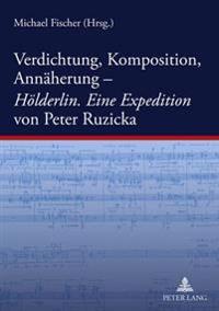 Verdichtung, Komposition, Annaeherung-- Hoelderlin. Eine Expedition Von Peter Ruzicka