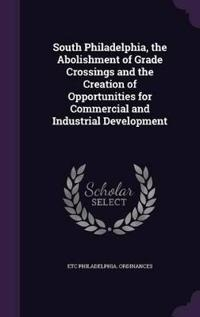 South Philadelphia, the Abolishment of Grade Crossings and the Creation of Opportunities for Commercial and Industrial Development