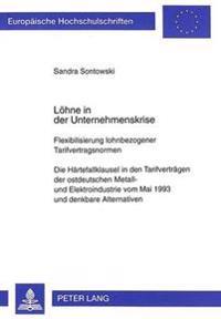 Loehne in Der Unternehmenskrise: Flexibilisierung Lohnbezogener Tarifvertragsnormen. Die Haertefallklausel in Den Tarifvertraegen Der Ostdeutschen Met