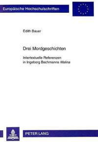 Drei Mordgeschichten: Intertextuelle Referenzen in Ingeborg Bachmanns Malina