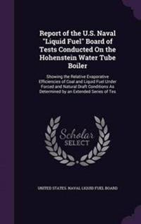 Report of the U.S. Naval Liquid Fuel Board of Tests Conducted on the Hohenstein Water Tube Boiler