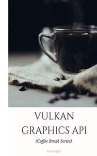 Vulkan Graphics API: In 20 Minutes (Coffee Break Series)