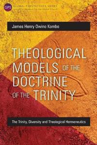 Theological Models of the Doctrine of the Trinity: The Trinity, Diversity and Theological Hermeneutics