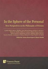 In the Sphere of the Personal: New Perspectives in the Philosophy of Persons
