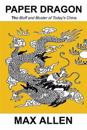 Paper Dragon: The Bluff and Bluster of Today's China