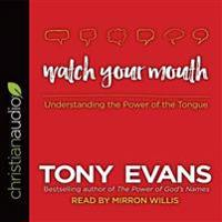 Watch Your Mouth: Understanding the Power of the Tongue