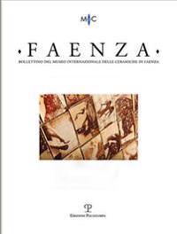 Bollettino del Museo Internazionale Delle Ceramiche in Faenza: Faenza - A. CI, N. 2, 2015