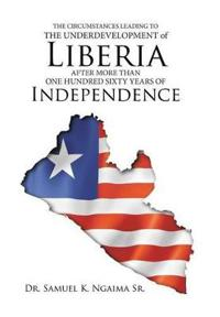 The Circumstances Leading to the Underdevelopment of Liberia After More Than One Hundred Sixty Years of Independence