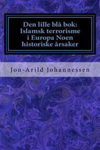 Den lille blå bok: Islamsk terrorisme i Europa Noen historiske årsaker: Den lille blå bok - Jon-Arild Johannessen pdf epub