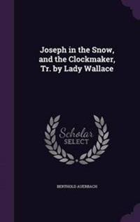 Joseph in the Snow, and the Clockmaker, Tr. by Lady Wallace