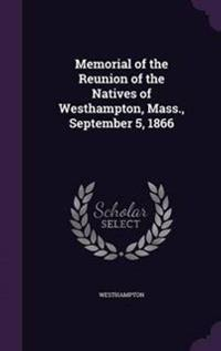 Memorial of the Reunion of the Natives of Westhampton Mass., September 5, 1866