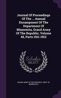 Journal of Proceedings of the ... Annual Encampment of the Department of Minnesota, Grand Army of the Republic, Volume 46, Parts 1911-1912