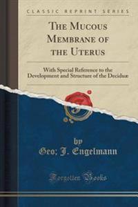 The Mucous Membrane of the Uterus