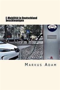 E-Mobilitat in Deutschland Beschleunigen: Ein Pladoyer Fur Regulierung