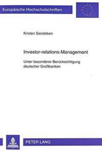 Investor-Relations-Management: Unter Besonderer Beruecksichtigung Deutscher Grossbanken