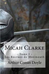 Micah Clarke: - Tome I - Les Recrues de Monmouth