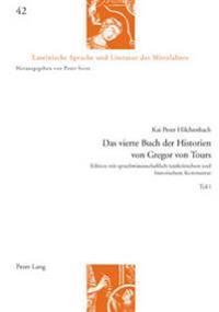 Das Vierte Buch Der Historien Von Gregor Von Tours: Edition Mit Sprachwissenschaftlich-Textkritischem Und Historischem Kommentar- Teil 1 Und 2