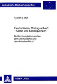 Elektronischer Vertragsschlu - Ablauf Und Konsequenzen: Ein Rechtsvergleich Zwischen Dem Amerikanischen Und Dem Deutschen Recht
