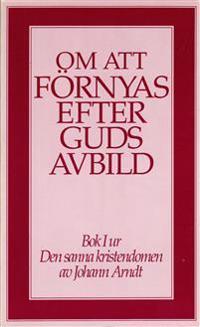 Om att förnyas efter Guds avbild : bok 1 ur Den sanna kristendomen