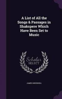 A List of All the Songs & Passages in Shakspere Which Have Been Set to Music