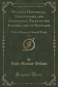 Wilson's Historical, Traditionary, and Imaginative, Tales of the Borders, and of Scotland, Vol. 2