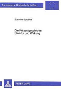 Die Kuerzestgeschichte: Struktur Und Wirkung: Annaeherung an Die Short Short Story Unter Dissonanztheoretischen Gesichtspunkten