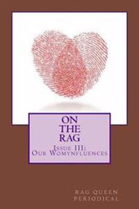 Rag Queen Periodical Issue III: Our Womynfluences