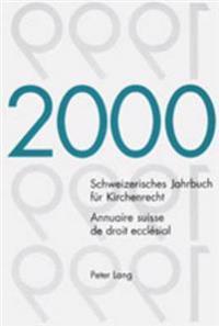 Schweizerisches Jahrbuch Fuer Kirchenrecht. Band 5 (2000)- Annuaire Suisse de Droit Ecclésial. Volume 5 (2000): Herausgegeben Im Auftrag Der Schweizer