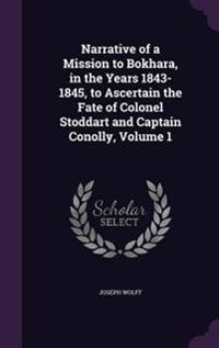 Narrative of a Mission to Bokhara, in the Years 1843-1845, to Ascertain the Fate of Colonel Stoddart and Captain Conolly Volume 1