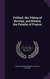 Frithjof, the Viking of Norway, and Roland, the Paladin of France;