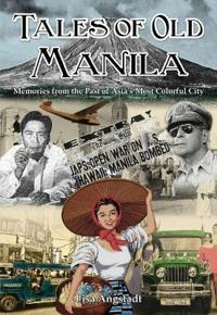 Tales of Old Manila: Memories from the Past of Asia's Most Colorful City