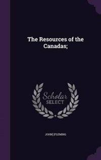 The Resources of the Canadas;