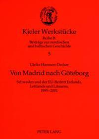 Von Madrid Nach Goeteborg: Schweden Und Der Eu-Beitritt Estlands, Lettlands Und Litauens, 1995-2001