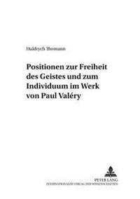 Positionen Zur Freiheit Des Geistes Und Zum Individuum Im Werk Von Paul Valéry