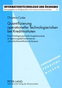 Quantifizierung Operationeller Technologierisiken Bei Kreditinstituten: Eine Ontologie-Zentrierte Vorgehensweise Im Spannungsfeld Bankinterner Und Auf
