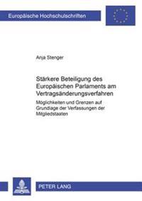 Staerkere Beteiligung Des Europaeischen Parlaments Am Vertragsaenderungsverfahren: Moeglichkeiten Und Grenzen Auf Grundlage Der Verfassungen Der Mitgl