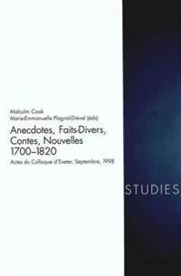 Anecdotes, Faits Divers, Contes, Nouvelles 1700-1820: Actes Du Colloque d'Exeter, Septembre 1998