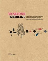 30-second medicine - the 50 crucial milestones, treatments and technologies
