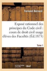 Expose Rationnel Des Principes Du Code Civil A L'Usage Des Eleves Des Facultes. T01